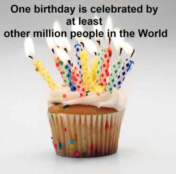 در روز تولد شما، حداقل یک میلیون نفر دیگر نیز جشن تولد دارند